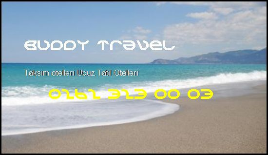Taksim Otelleri Buddy Travel 0262 323 00 03 Buddy Travel Taksim Otelleri Ucuz Tatil Otelleri