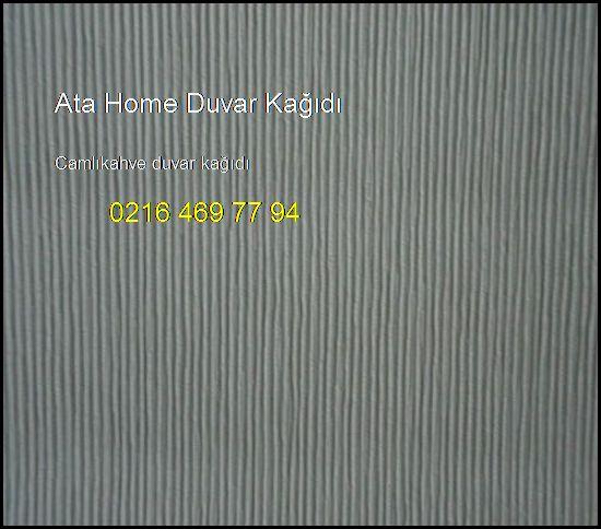 Camlıkahve Duvar Kağıdı 0216 469 77 94 Ata Home Duvar Kağıdı Camlıkahve Duvar Kağıdı