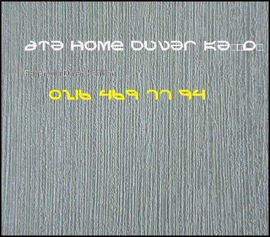 Feneryolu İthal Duvar Kağıdı 0216 469 77 94 Ata Home Duvar Kağıdı Ataşehir Feneryolu Duvar Kağıtları
