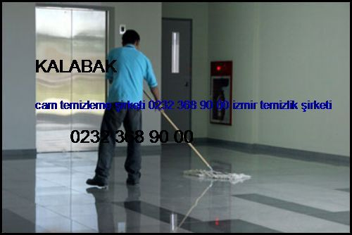 Kalabak Cam Temizleme Şirketi 0232 368 90 00 İzmir Temizlik Şirketi Kalabak