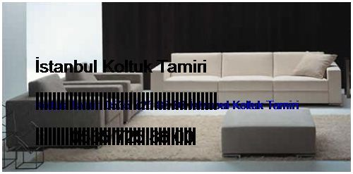 Esenyurt Koltuk Tamiri 0551 620 49 67 İstanbul Koltuk Tamiri Esenyurt