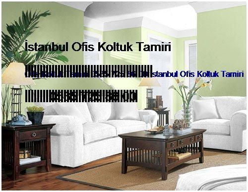 Kozyatağı Ofis Koltuk Tamiri 0551 620 49 67 İstanbul Ofis Koltuk Tamiri Kozyatağı