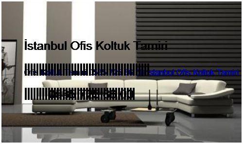 Maltepe Ofis Koltuk Tamiri 0551 620 49 67 İstanbul Ofis Koltuk Tamiri Maltepe