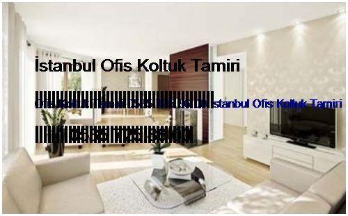 Çekmeköy Ofis Koltuk Tamiri 0551 620 49 67 İstanbul Ofis Koltuk Tamiri Çekmeköy