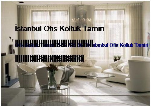 Soyak Yenişehir Ofis Koltuk Tamiri 0551 620 49 67 İstanbul Ofis Koltuk Tamiri Soyak Yenişehir