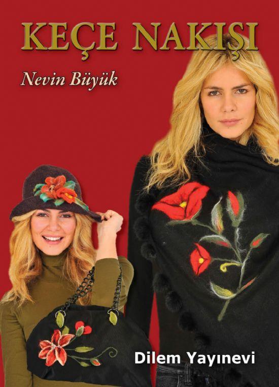 Keçe Nakışı Kitabı: Gelenksel Türk Nakışları, Örtüler, Yelekler, Çantalar