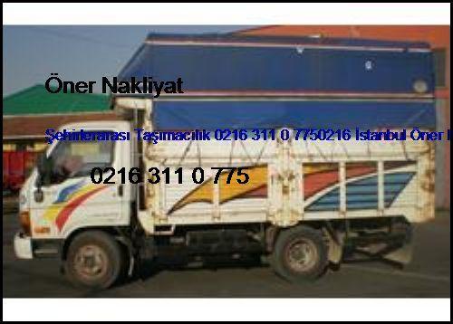 Bağcılar Şehirlerarası Taşımacılık 0216 311 0 7750216 İstanbul Öner Nakliyat Bağcılar